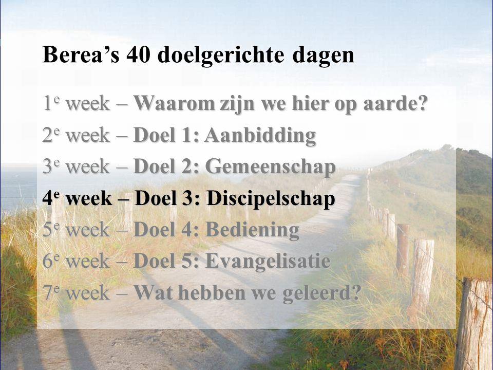 1 Berea's 40 doelgerichte dagen 1 e week – Waarom zijn we hier op aarde? 2 e week – Doel 1: Aanbidding 3 e week – Doel 2: Gemeenschap 4 e week – Doel