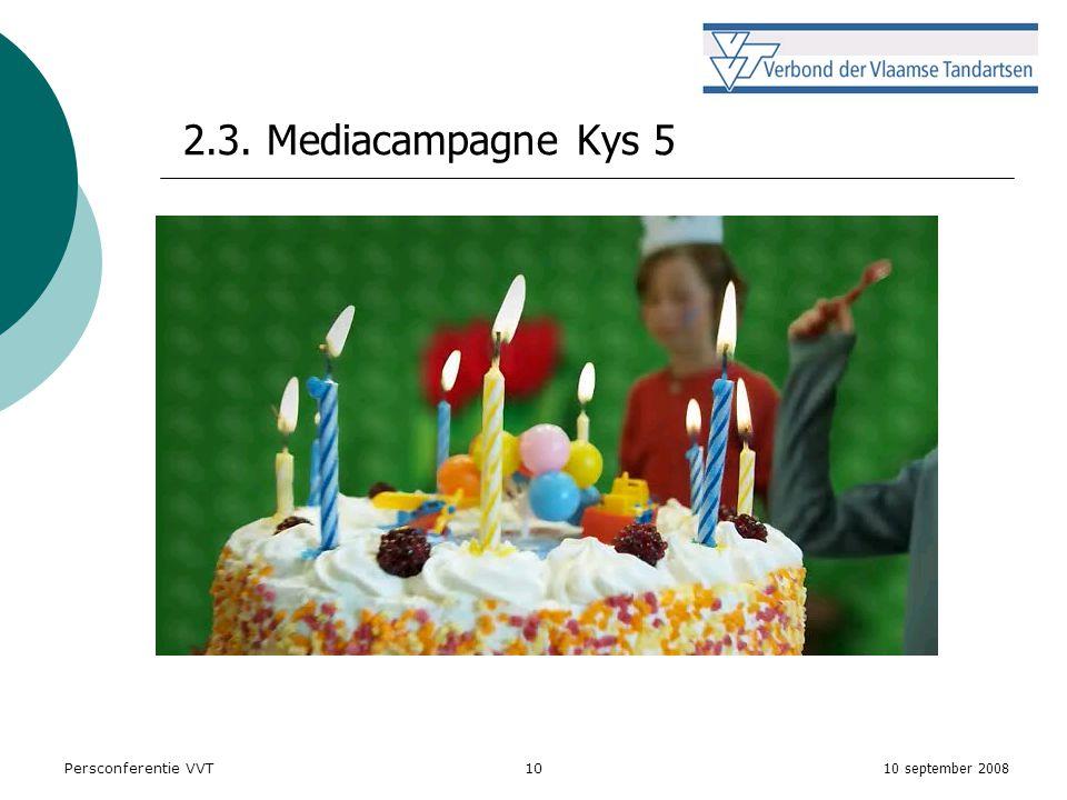 10 september 2008 Persconferentie VVT10 2.3. Mediacampagne Kys 5