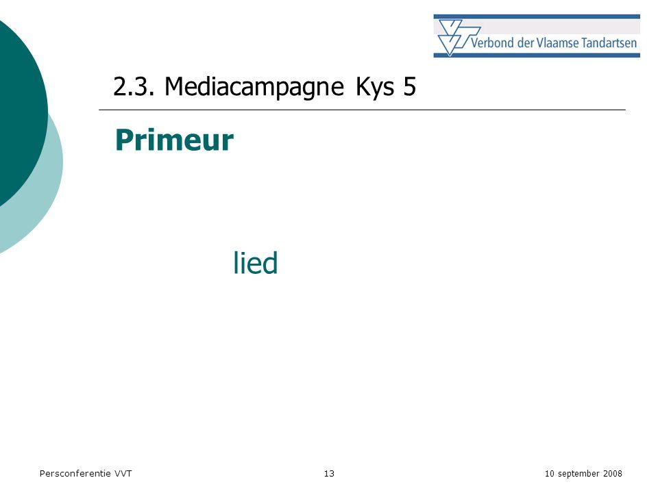 10 september 2008 Persconferentie VVT13 2.3. Mediacampagne Kys 5 lied Primeur