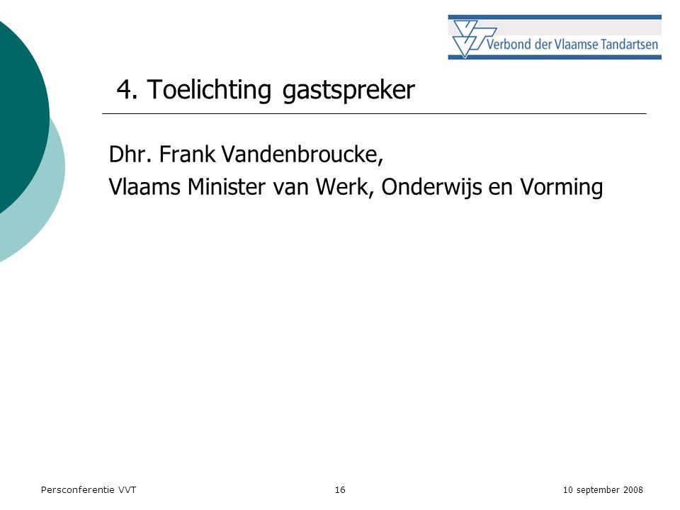10 september 2008 Persconferentie VVT16 4. Toelichting gastspreker Dhr.
