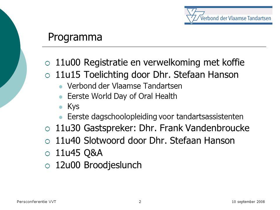 10 september 2008 Persconferentie VVT2 Programma  11u00 Registratie en verwelkoming met koffie  11u15 Toelichting door Dhr.