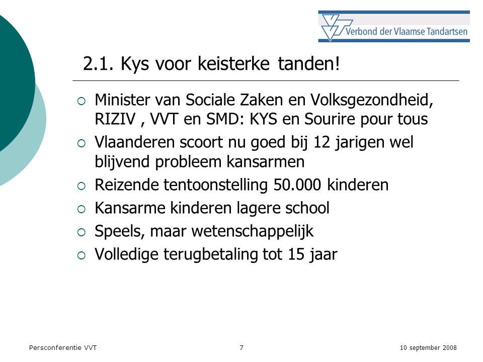 10 september 2008 Persconferentie VVT7 2.1. Kys voor keisterke tanden.