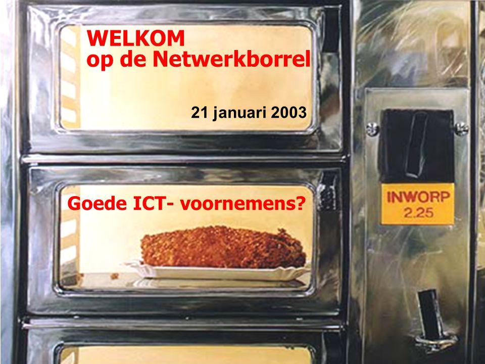WELKOM op de Netwerkborrel 21 januari 2003 Goede ICT- voornemens