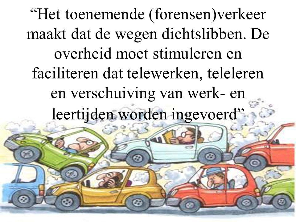 """""""Het toenemende (forensen)verkeer maakt dat de wegen dichtslibben. De overheid moet stimuleren en faciliteren dat telewerken, teleleren en verschuivin"""
