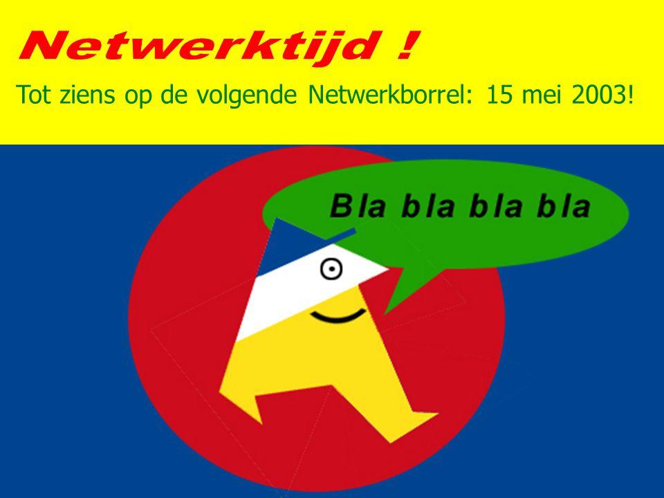 Tot ziens op de volgende Netwerkborrel: 15 mei 2003!
