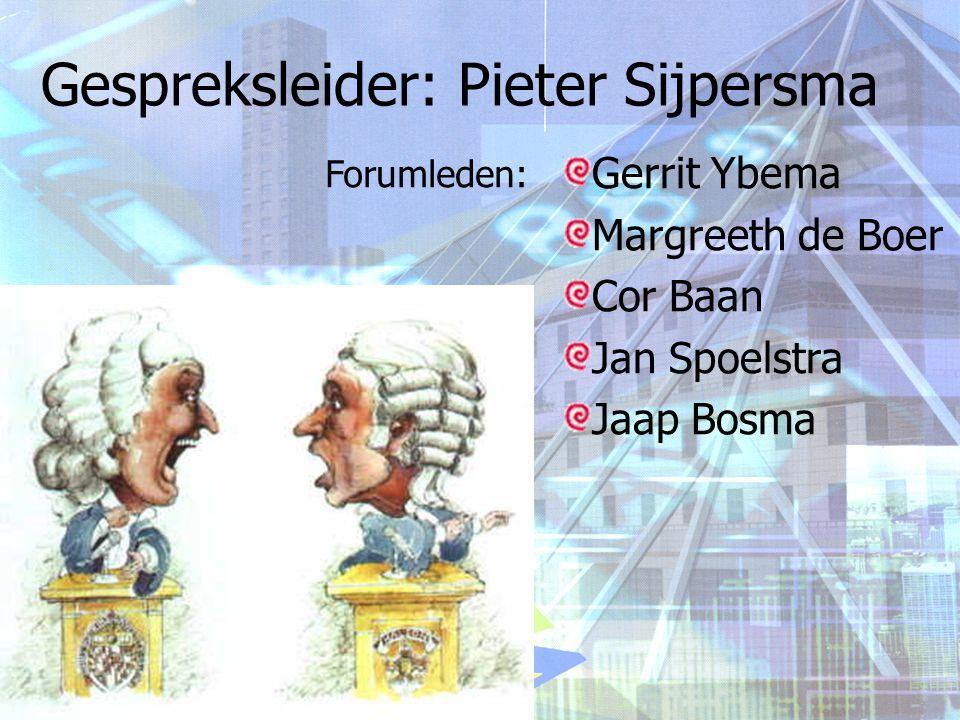 Gespreksleider: Pieter Sijpersma Gerrit Ybema Margreeth de Boer Cor Baan Jan Spoelstra Jaap Bosma Forumleden: