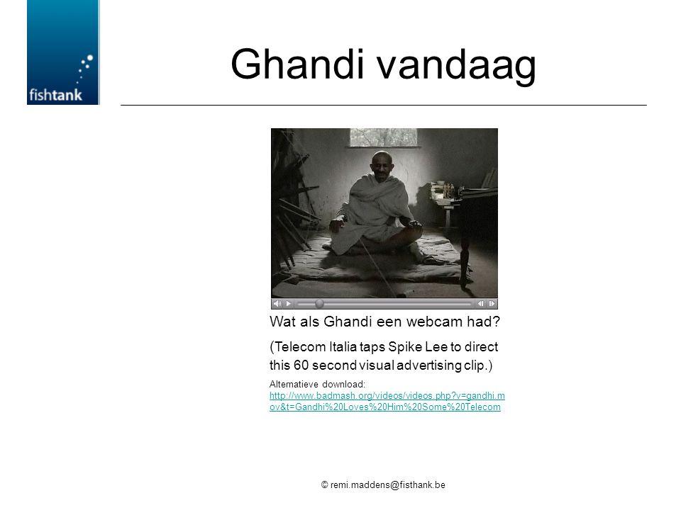 © remi.maddens@fisthank.be Ghandi vandaag Wat als Ghandi een webcam had.