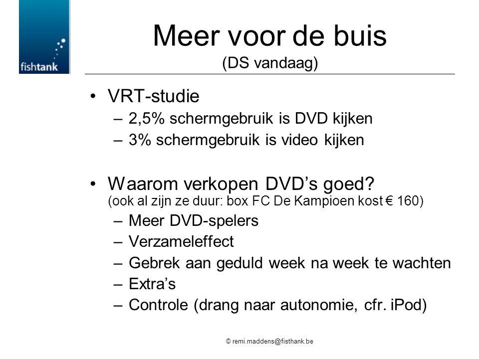 © remi.maddens@fisthank.be Meer voor de buis (DS vandaag) •VRT-studie –2,5% schermgebruik is DVD kijken –3% schermgebruik is video kijken •Waarom verkopen DVD's goed.