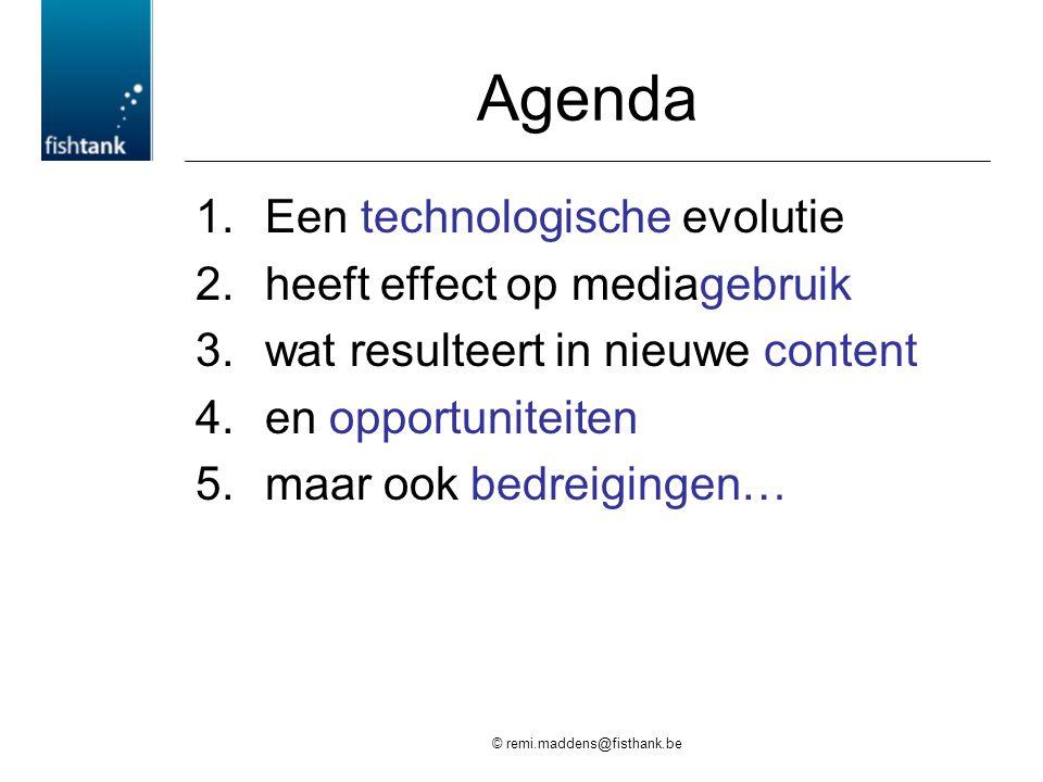 © remi.maddens@fisthank.be Agenda 1.Een technologische evolutie 2.heeft effect op mediagebruik 3.wat resulteert in nieuwe content 4.en opportuniteiten 5.maar ook bedreigingen…