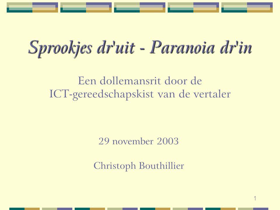 1 Sprookjes dr'uit - Paranoia dr'in Sprookjes dr'uit - Paranoia dr'in Een dollemansrit door de ICT-gereedschapskist van de vertaler 29 november 2003 C