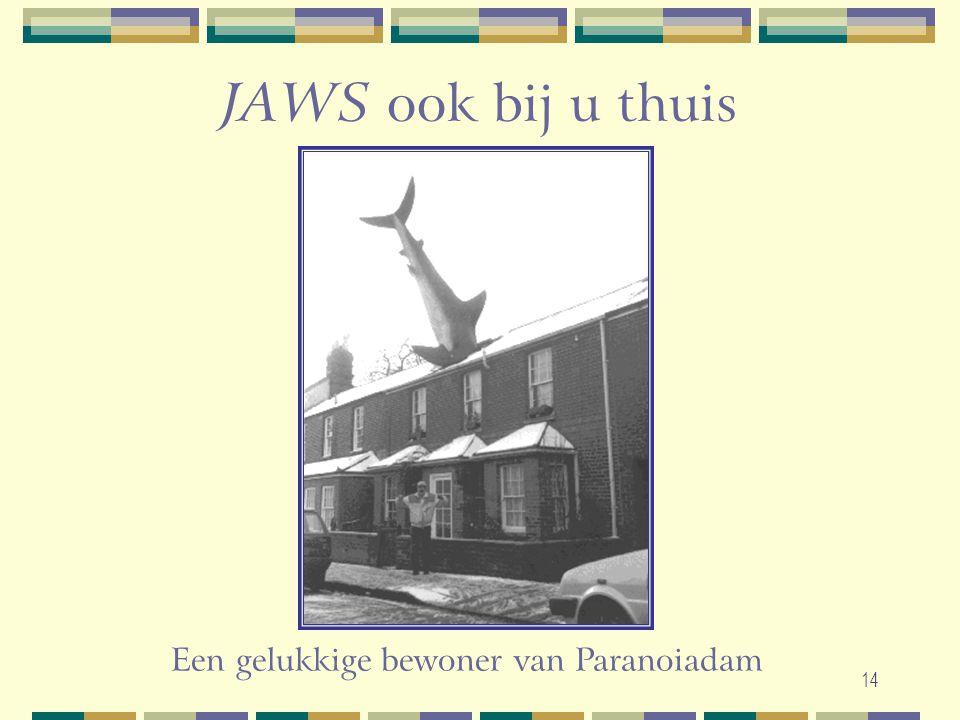 14 JAWS ook bij u thuis Een gelukkige bewoner van Paranoiadam
