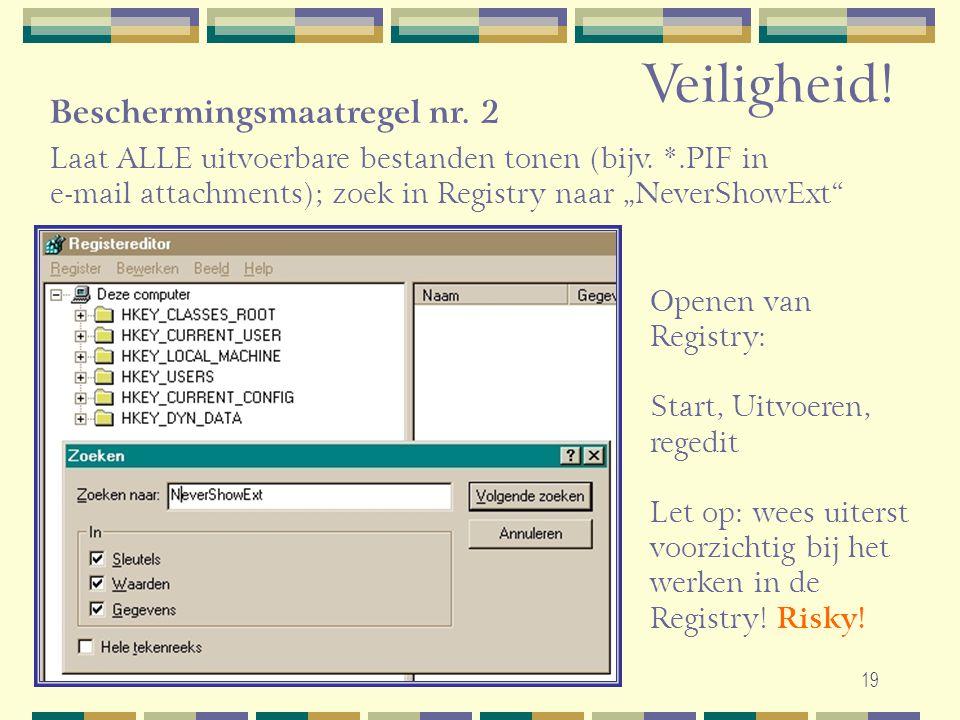 """19 Laat ALLE uitvoerbare bestanden tonen (bijv. *.PIF in e-mail attachments); zoek in Registry naar """"NeverShowExt"""" Openen van Registry: Start, Uitvoer"""