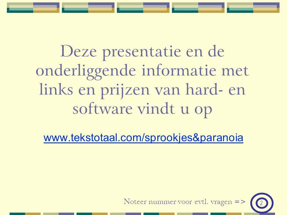 2 www.tekstotaal.com/sprookjes&paranoia Deze presentatie en de onderliggende informatie met links en prijzen van hard- en software vindt u op Noteer n