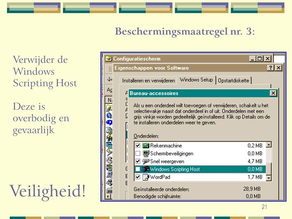 21 Verwijder de Windows Scripting Host Deze is overbodig en gevaarlijk Beschermingsmaatregel nr. 3: Veiligheid!