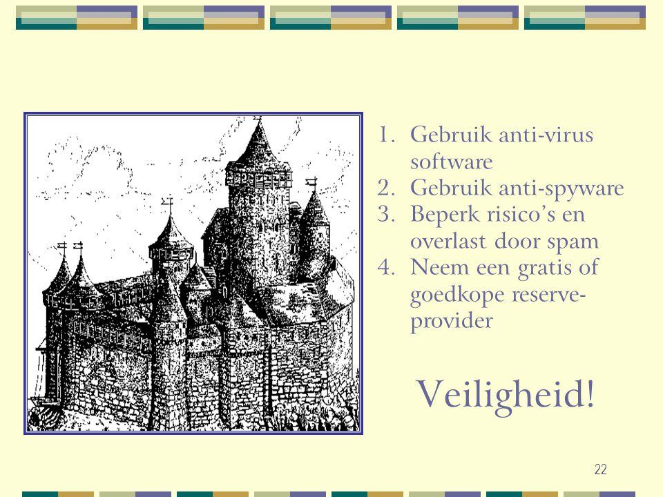 22 1.Gebruik anti-virus software 2.Gebruik anti-spyware 3.Beperk risico's en overlast door spam 4.Neem een gratis of goedkope reserve- provider Veilig
