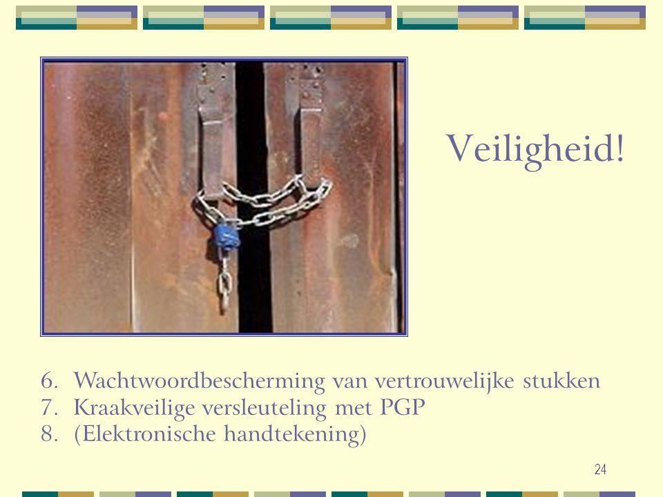 24 6.Wachtwoordbescherming van vertrouwelijke stukken 7.Kraakveilige versleuteling met PGP 8.(Elektronische handtekening) Veiligheid!