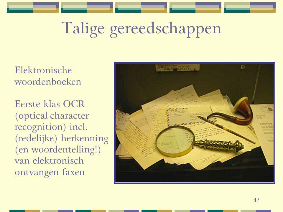 42 Elektronische woordenboeken Eerste klas OCR (optical character recognition) incl. (redelijke) herkenning (en woordentelling!) van elektronisch ontv