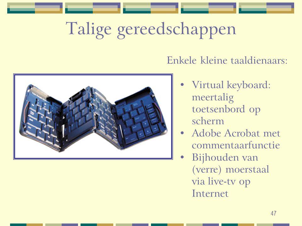47 Talige gereedschappen •Virtual keyboard: meertalig toetsenbord op scherm •Adobe Acrobat met commentaarfunctie •Bijhouden van (verre) moerstaal via