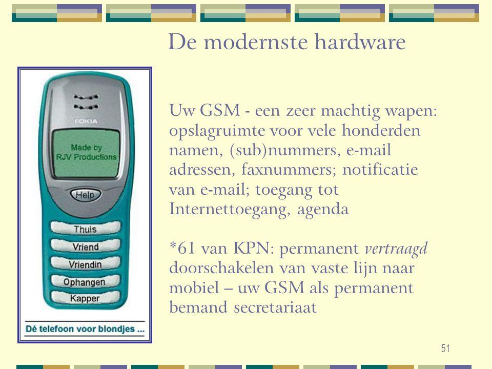 51 De modernste hardware Uw GSM - een zeer machtig wapen: opslagruimte voor vele honderden namen, (sub)nummers, e-mail adressen, faxnummers; notificat