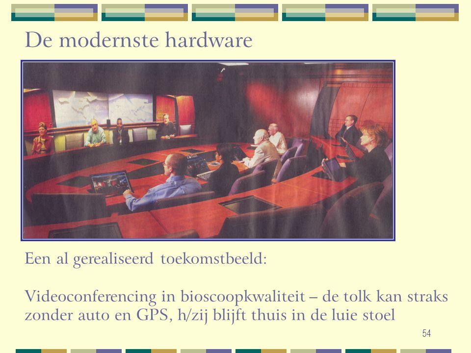 54 De modernste hardware Een al gerealiseerd toekomstbeeld: Videoconferencing in bioscoopkwaliteit – de tolk kan straks zonder auto en GPS, h/zij blij