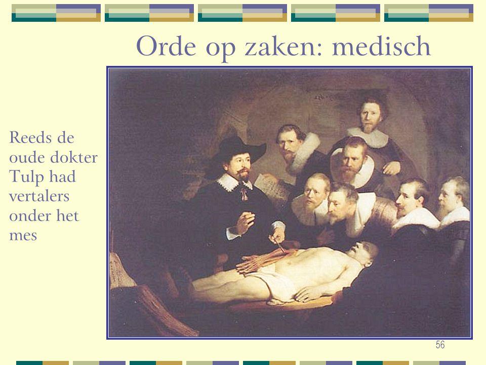 56 Orde op zaken: medisch Reeds de oude dokter Tulp had vertalers onder het mes