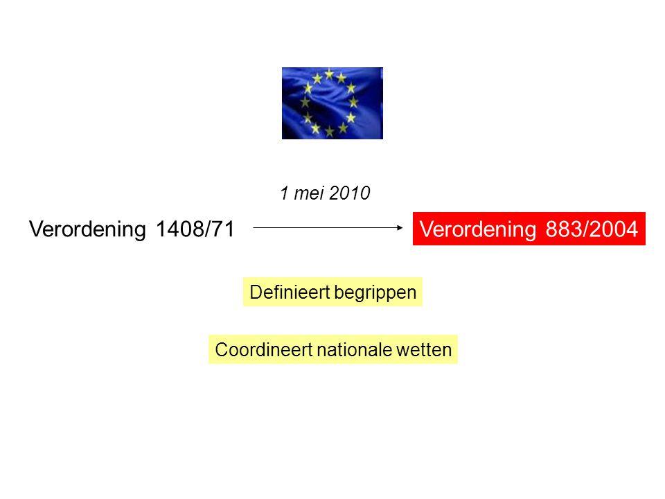 Verordening 1408/71 Verordening 883/2004 1 mei 2010 Definieert begrippen Coordineert nationale wetten