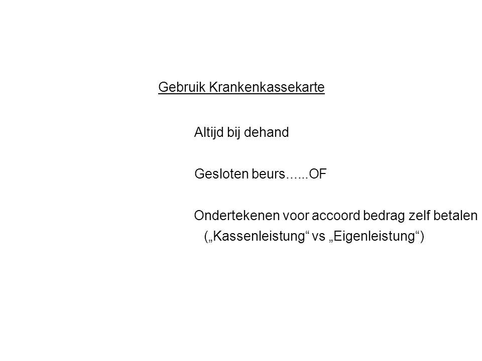 """Gebruik Krankenkassekarte Altijd bij dehand Gesloten beurs......OF Ondertekenen voor accoord bedrag zelf betalen (""""Kassenleistung vs """"Eigenleistung )"""