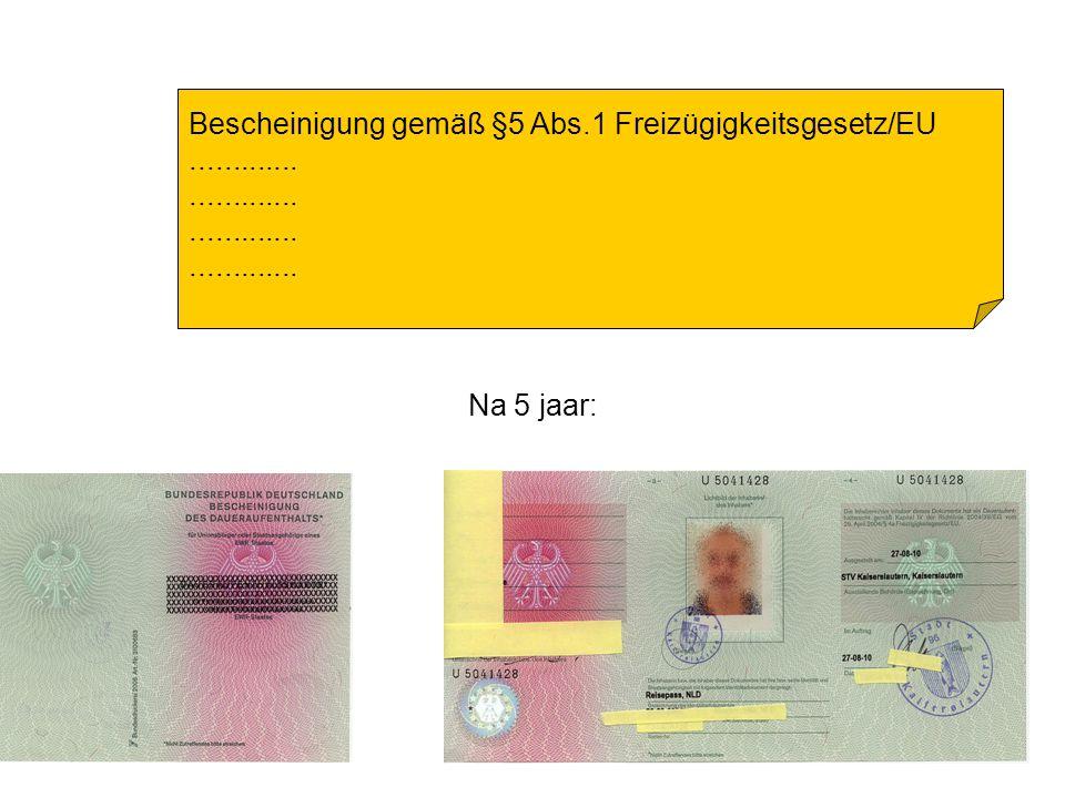 Bescheinigung gemäß §5 Abs.1 Freizügigkeitsgesetz/EU............. Na 5 jaar: