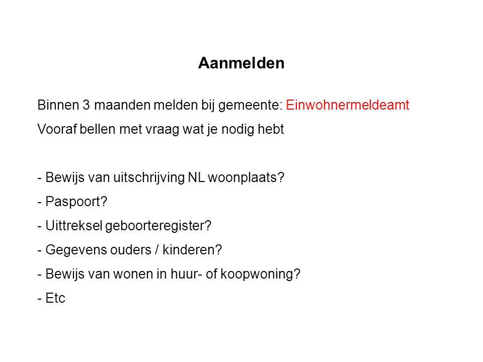Aanmelden Binnen 3 maanden melden bij gemeente: Einwohnermeldeamt Vooraf bellen met vraag wat je nodig hebt - Bewijs van uitschrijving NL woonplaats.