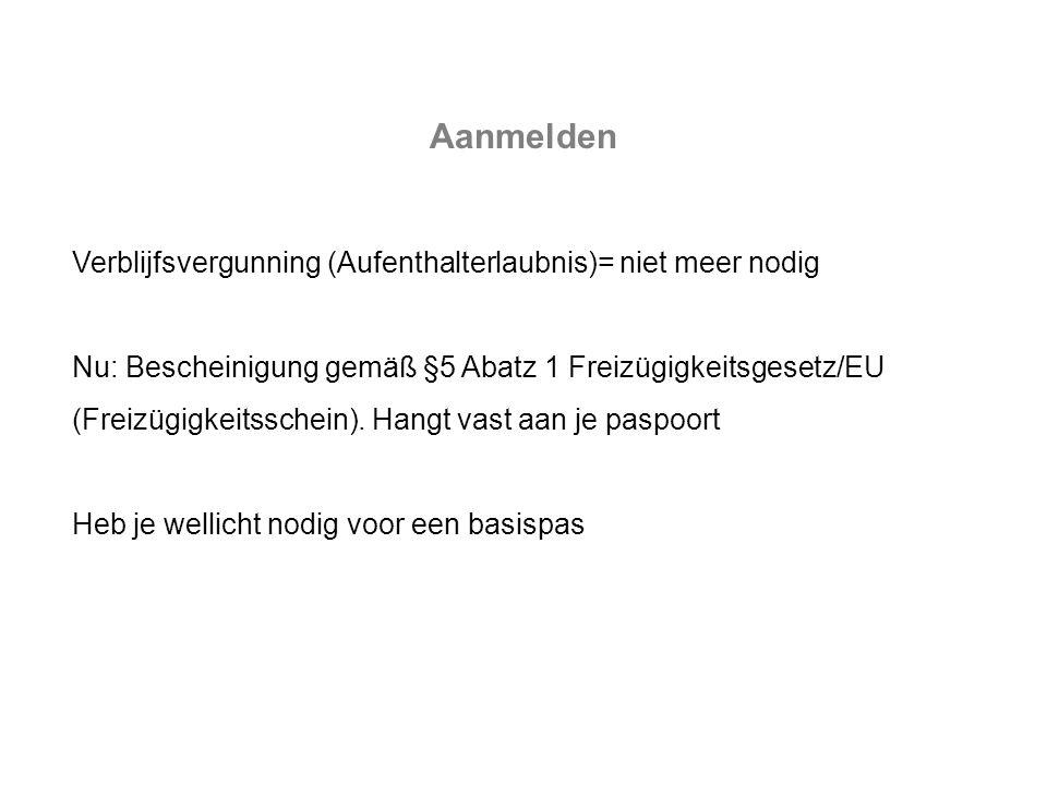 Verblijfsvergunning (Aufenthalterlaubnis)= niet meer nodig Nu: Bescheinigung gemäß §5 Abatz 1 Freizügigkeitsgesetz/EU (Freizügigkeitsschein).