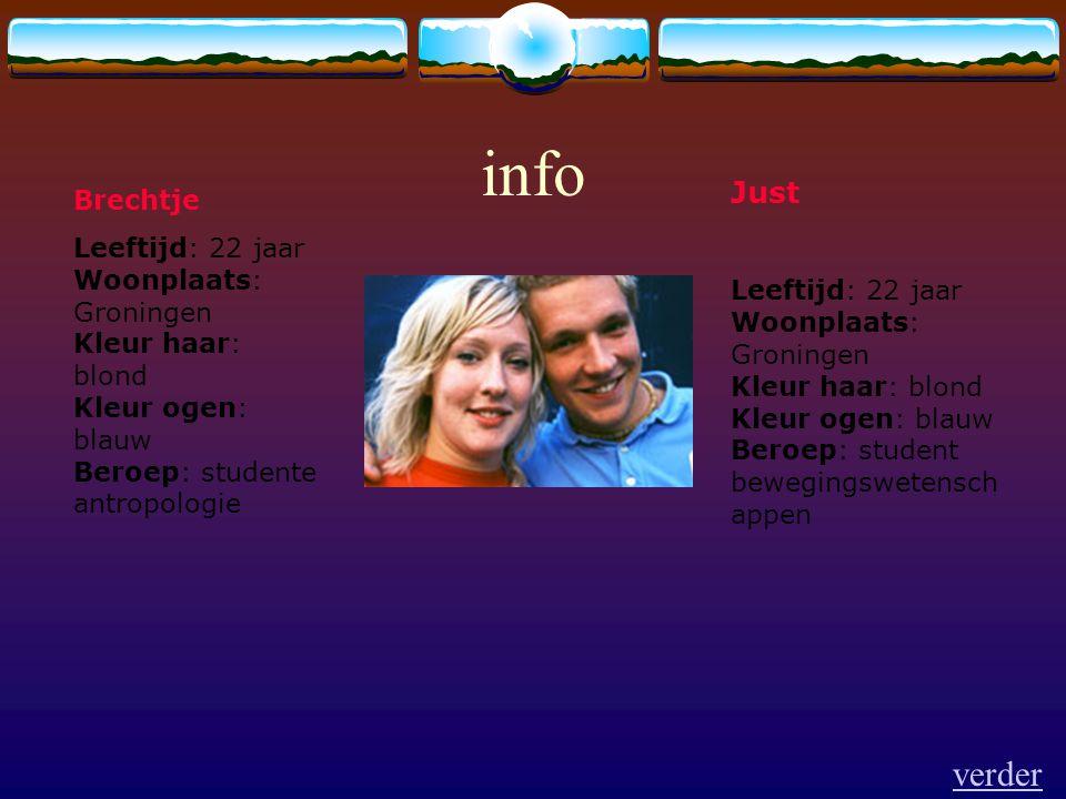 info Just Leeftijd: 22 jaar Woonplaats: Groningen Kleur haar: blond Kleur ogen: blauw Beroep: student bewegingswetensch appen Brechtje Leeftijd: 22 ja