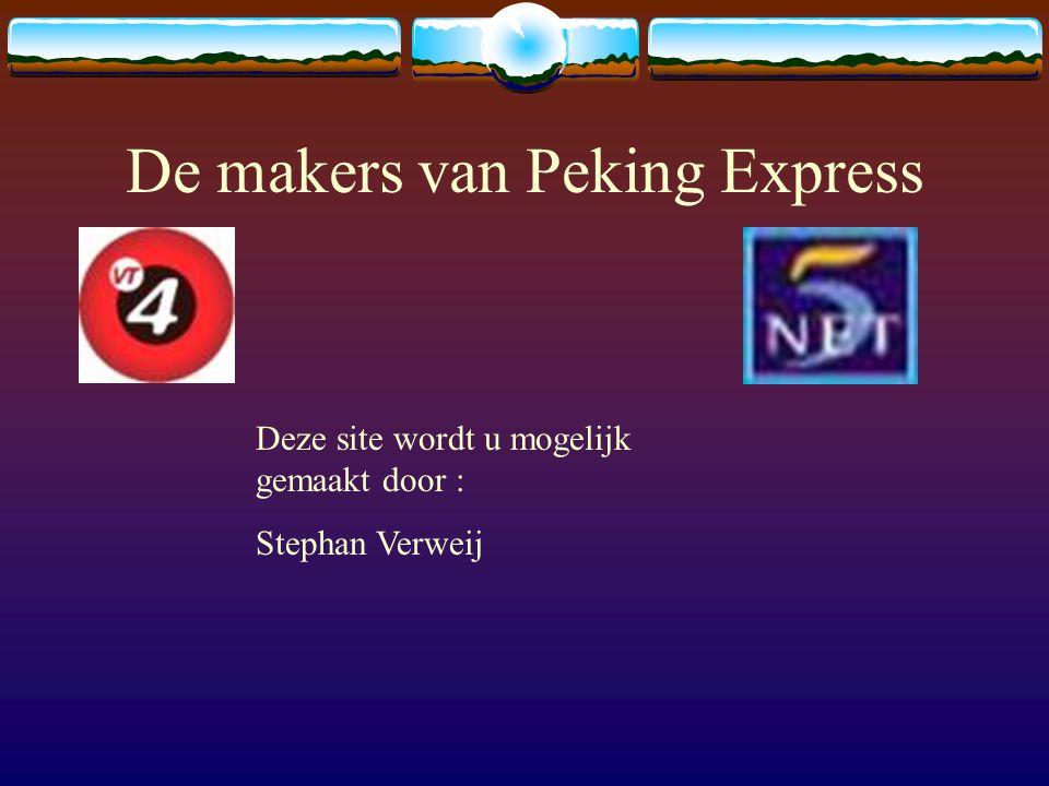 De makers van Peking Express Deze site wordt u mogelijk gemaakt door : Stephan Verweij