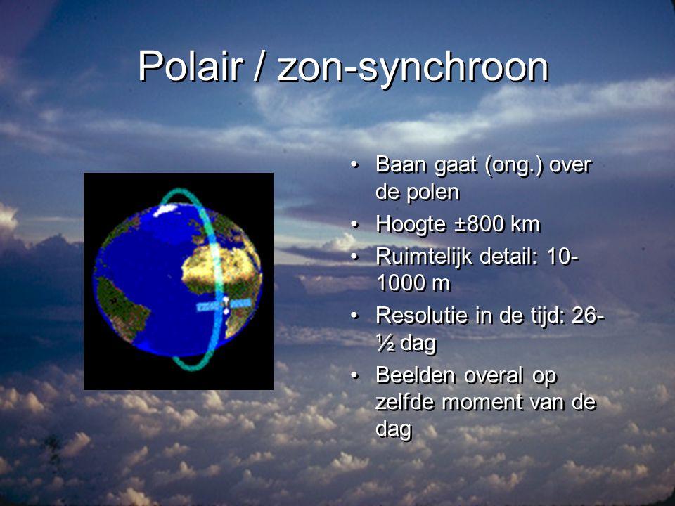 Geo-stationair •Vaste plek boven de aarde •Grote afstand  weinig ruimtelijk detail (5 km) •Wel detail in de tijd (tot 15 minuten)