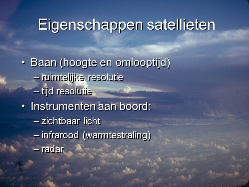 Polair / zon-synchroon •Baan gaat (ong.) over de polen •Hoogte ±800 km •Ruimtelijk detail: 10- 1000 m •Resolutie in de tijd: 26- ½ dag •Beelden overal op zelfde moment van de dag
