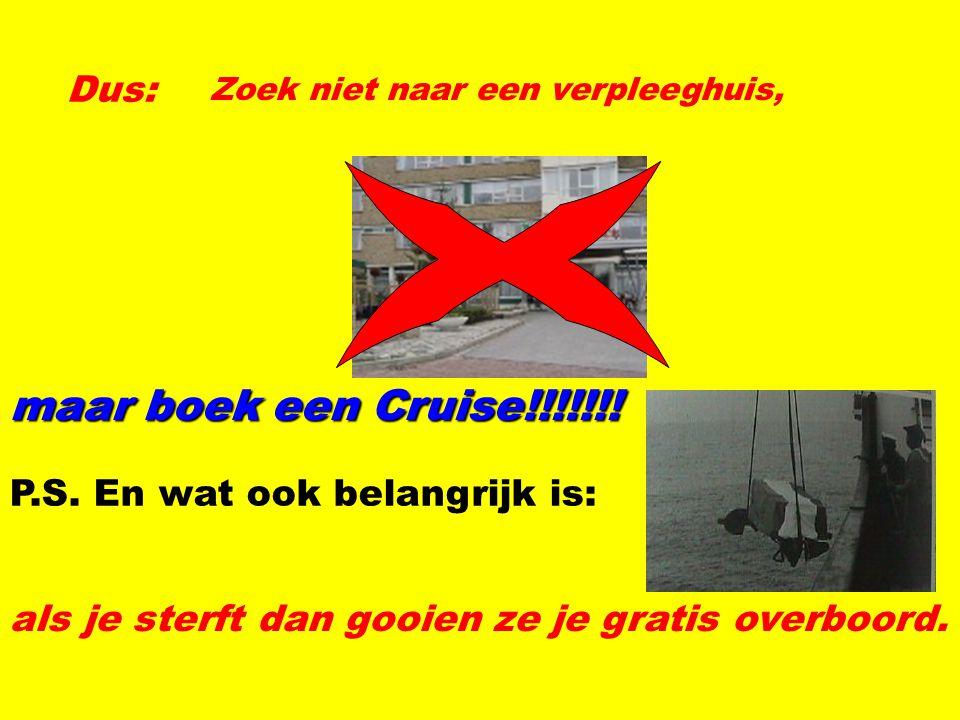 Dus: Zoek niet naar een verpleeghuis, maar boek een Cruise!!!!!!.