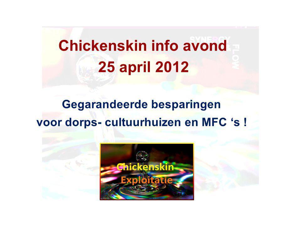 Chickenskin info avond 25 april 2012 Gegarandeerde besparingen voor dorps- cultuurhuizen en MFC 's !