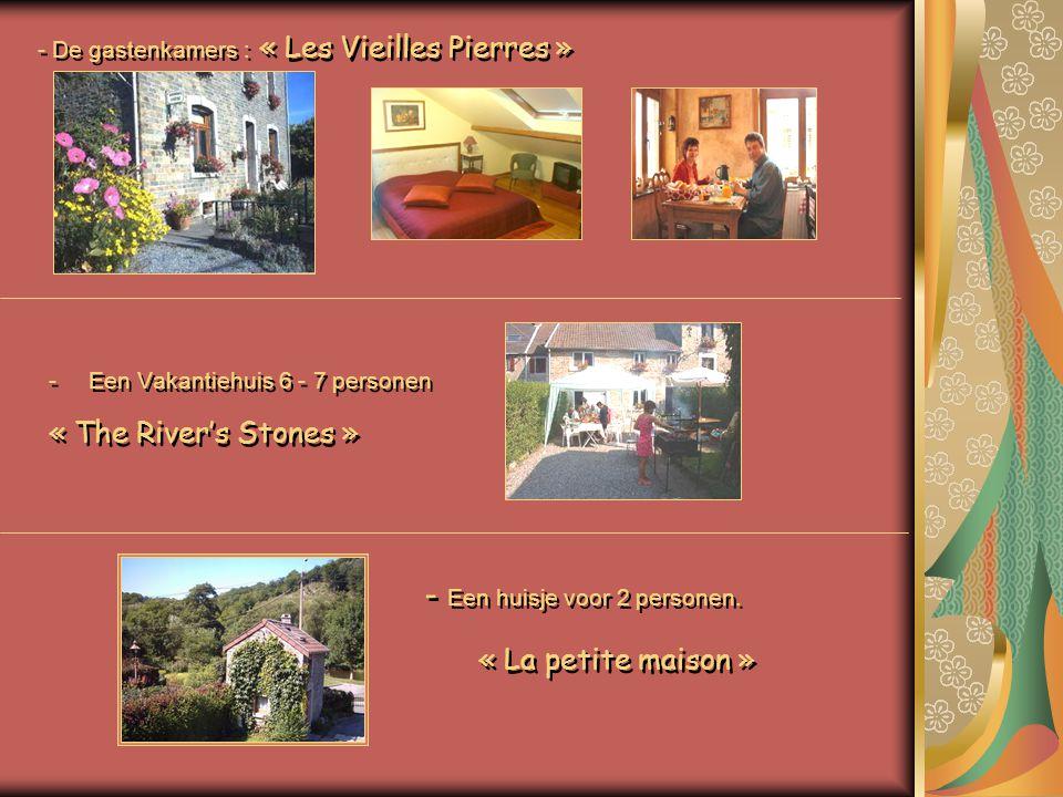 - De gastenkamers : « Les Vieilles Pierres » -Een Vakantiehuis 6 - 7 personen « The River's Stones » -Een Vakantiehuis 6 - 7 personen « The River's Stones » - Een huisje voor 2 personen.