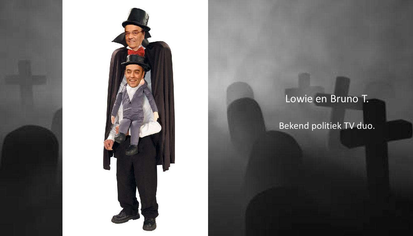 Lowie en Bruno T. Bekend politiek TV duo.