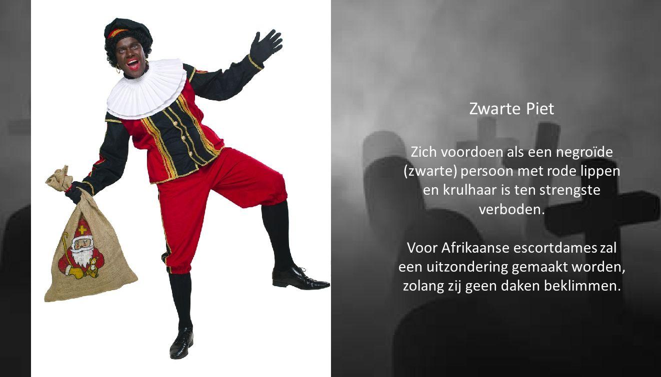 Zwarte Piet Zich voordoen als een negroïde (zwarte) persoon met rode lippen en krulhaar is ten strengste verboden. Voor Afrikaanse escortdames zal een