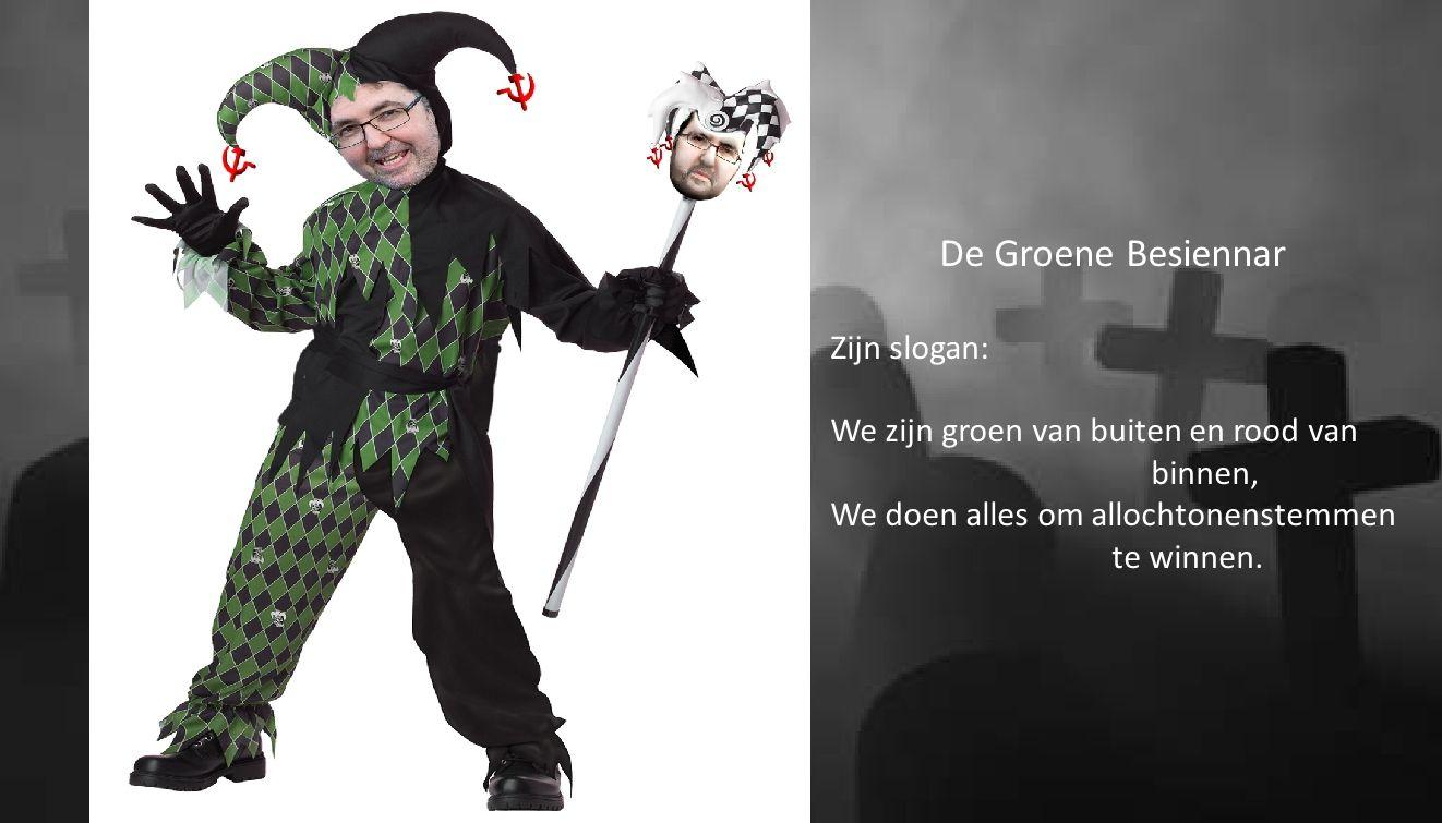 De Groene Besiennar Zijn slogan: We zijn groen van buiten en rood van binnen, We doen alles om allochtonenstemmen te winnen.