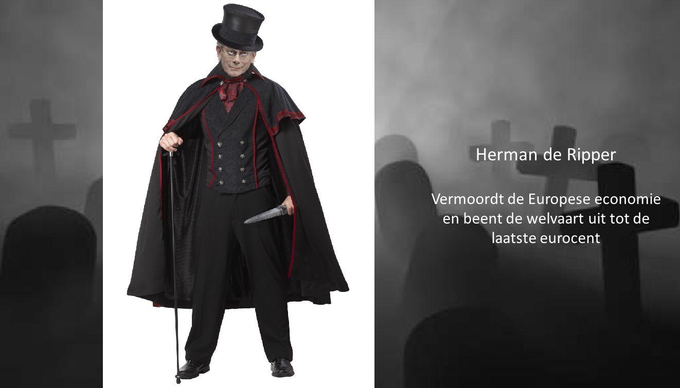 Herman de Ripper Vermoordt de Europese economie en beent de welvaart uit tot de laatste eurocent