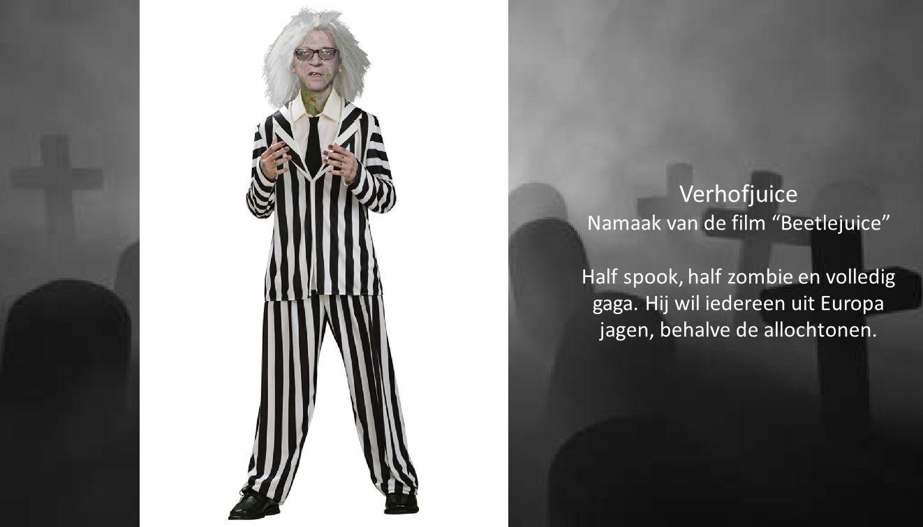 """Verhofjuice Namaak van de film """"Beetlejuice"""" Half spook, half zombie en volledig gaga. Hij wil iedereen uit Europa jagen, behalve de allochtonen."""