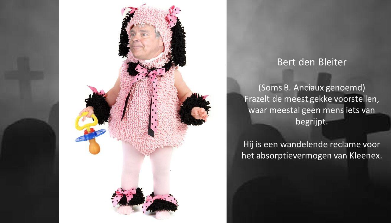 Bert den Bleiter (Soms B. Anciaux genoemd) Frazelt de meest gekke voorstellen, waar meestal geen mens iets van begrijpt. Hij is een wandelende reclame