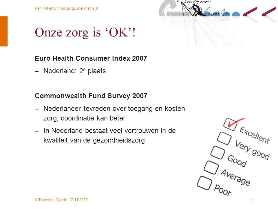 © Twynstra Gudde 17-11-2007 Van Patient0.1 tot zorgconsument2.0 11 Onze zorg is 'OK'.