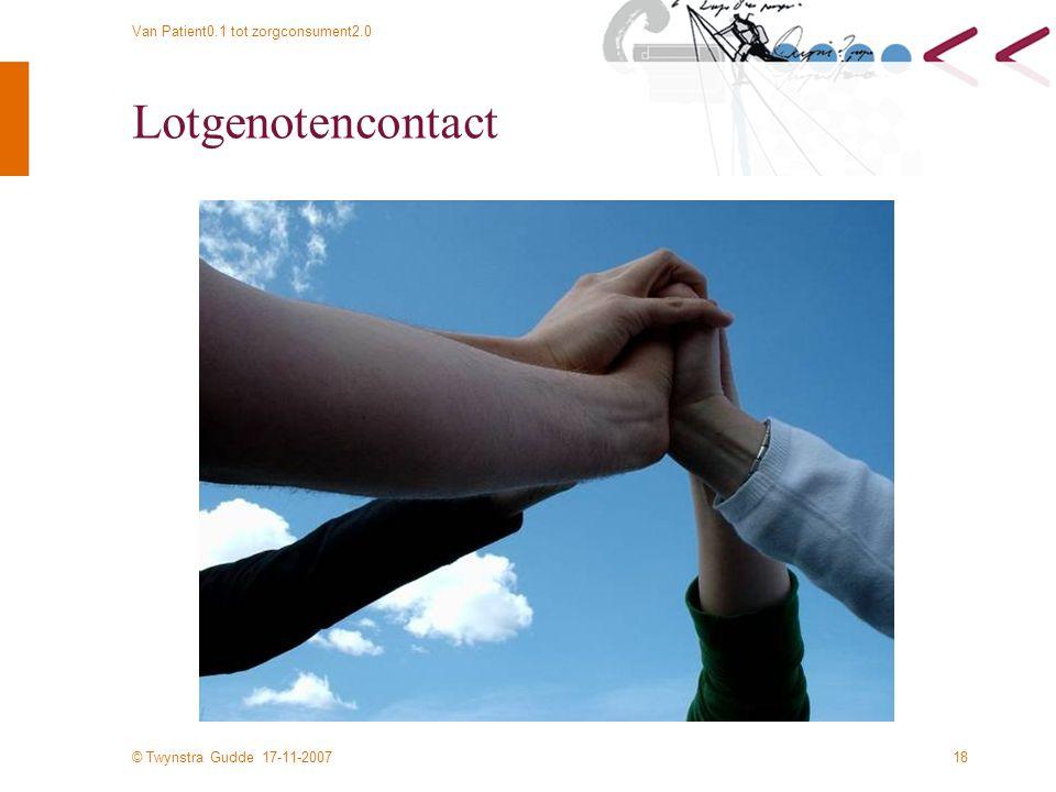 © Twynstra Gudde 17-11-2007 Van Patient0.1 tot zorgconsument2.0 18 Lotgenotencontact