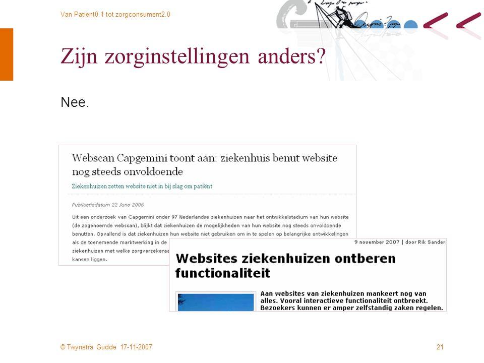 © Twynstra Gudde 17-11-2007 Van Patient0.1 tot zorgconsument2.0 21 Zijn zorginstellingen anders.