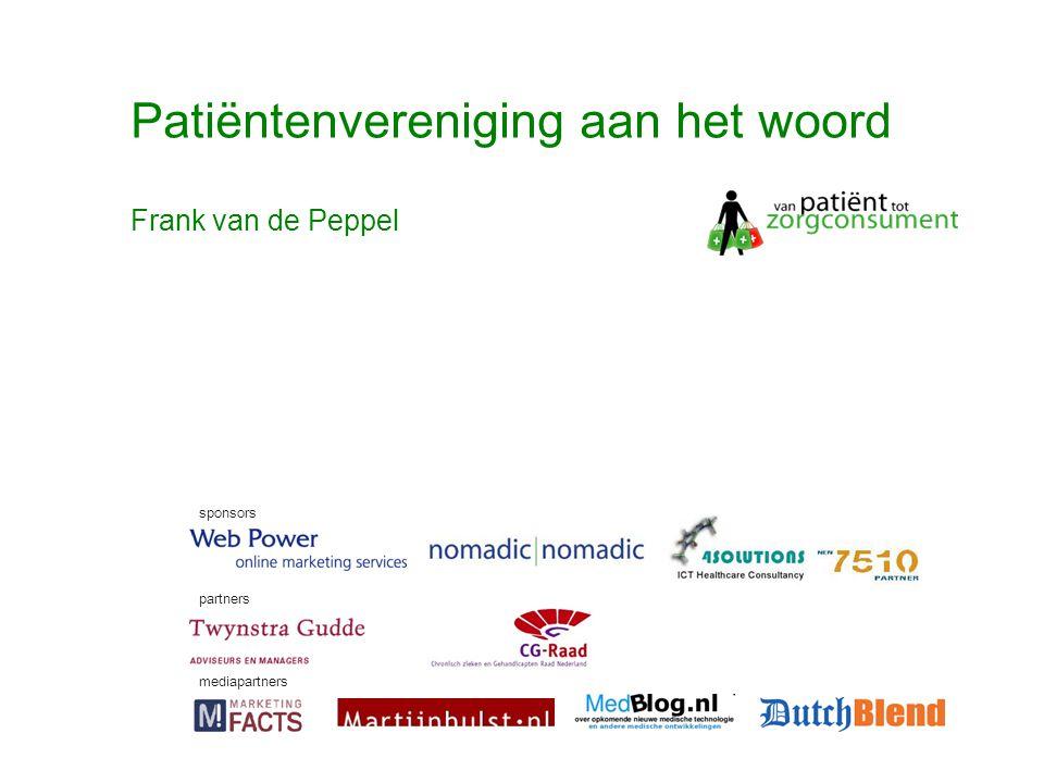 © Twynstra Gudde 17-11-2007 Van Patient0.1 tot zorgconsument2.0 45 Patiëntenvereniging aan het woord sponsors partners mediapartners Frank van de Peppel