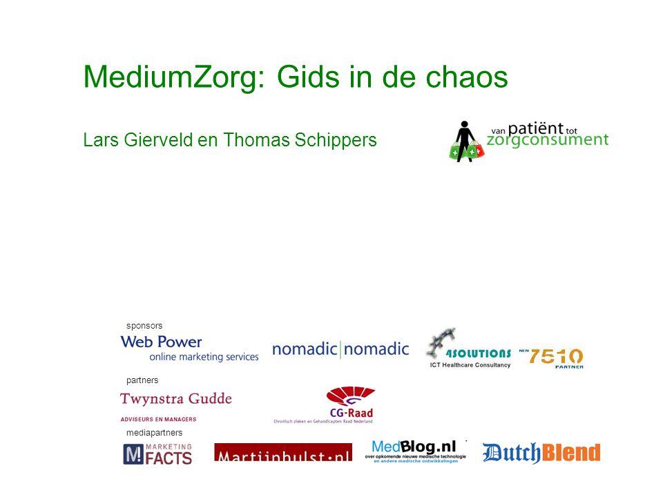 © Twynstra Gudde 17-11-2007 Van Patient0.1 tot zorgconsument2.0 49 MediumZorg: Gids in de chaos sponsors partners mediapartners Lars Gierveld en Thomas Schippers
