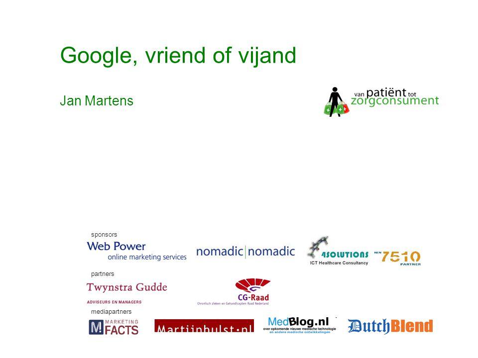 © Twynstra Gudde 17-11-2007 Van Patient0.1 tot zorgconsument2.0 51 Google, vriend of vijand sponsors partners mediapartners Jan Martens