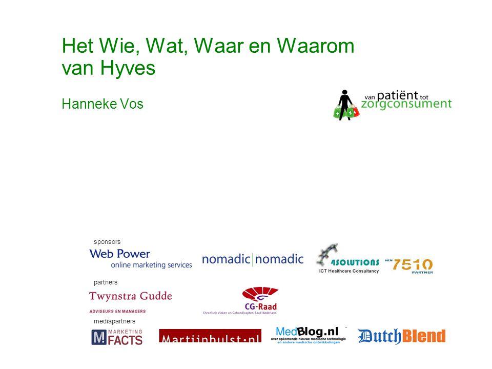 © Twynstra Gudde 17-11-2007 Van Patient0.1 tot zorgconsument2.0 52 Het Wie, Wat, Waar en Waarom van Hyves sponsors partners mediapartners Hanneke Vos